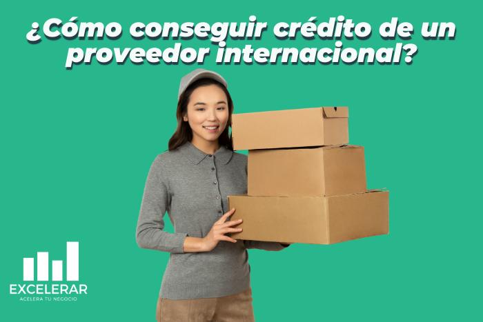Estos son los pasos para conseguir credito comercial con proveedor internacional