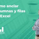 Como anclar o fijar columnas y filas en Microsoft Excel de diferentes formas rápidas.